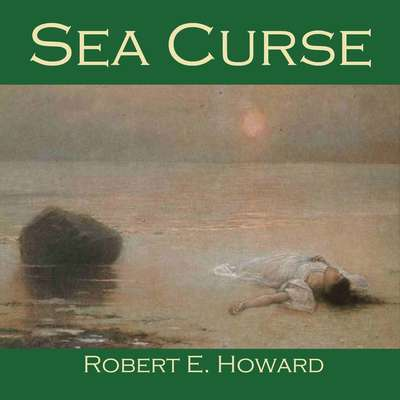 Sea Curse: A Tale of Faring Town Audiobook, by Robert E. Howard