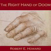 The Right Hand of Doom Audiobook, by Robert E. Howard