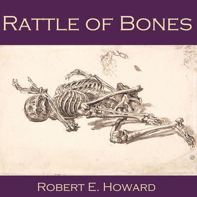 Rattle of Bones Audiobook, by Robert E. Howard