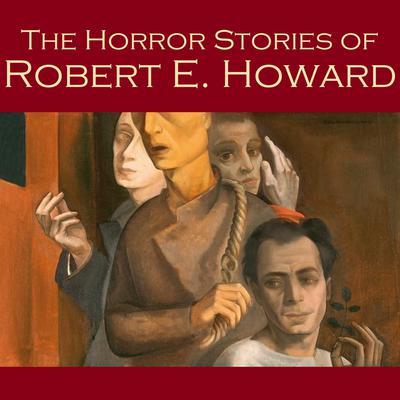 The Horror Stories of Robert E. Howard Audiobook, by Robert E. Howard