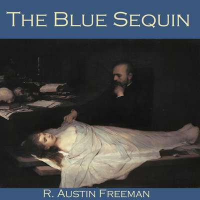 The Blue Sequin Audiobook, by R. Austin Freeman