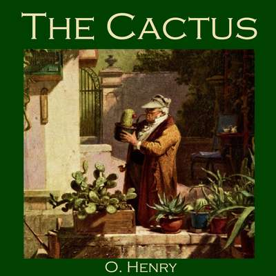 The Cactus Audiobook, by O. Henry