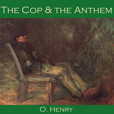 The Cop and the Anthem Audiobook, by O. Henry