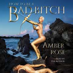 How to Be a Bad Bitch Audiobook, by Amber Rose