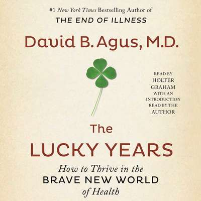 The Lucky Years: How to Thrive in the Brave New World of Health Audiobook, by David B. Agus
