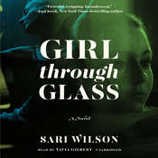 Girl through Glass: A Novel, by Sari Wilson