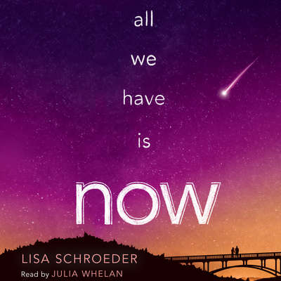 All We Have Is Now Audiobook, by Lisa Schroeder
