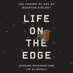 Life on the Edge: The Coming of Age of Quantum Biology Audiobook, by Jim Al-Khalili, Johnjoe  McFadden
