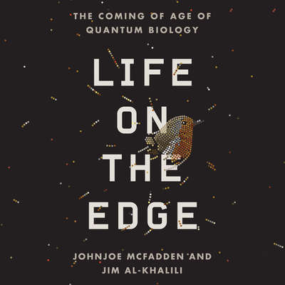 Life on the Edge: The Coming of Age of Quantum Biology Audiobook, by Johnjoe  McFadden