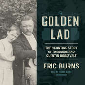 The Golden Lad: The Haunting Story of Theodore and Quentin Roosevelt Audiobook, by Eric Burns