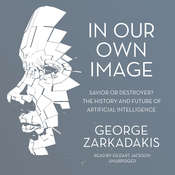 In Our Own Image: Savior or Destroyer? The History and Future of Artificial Intelligence Audiobook, by George Zarkadakis
