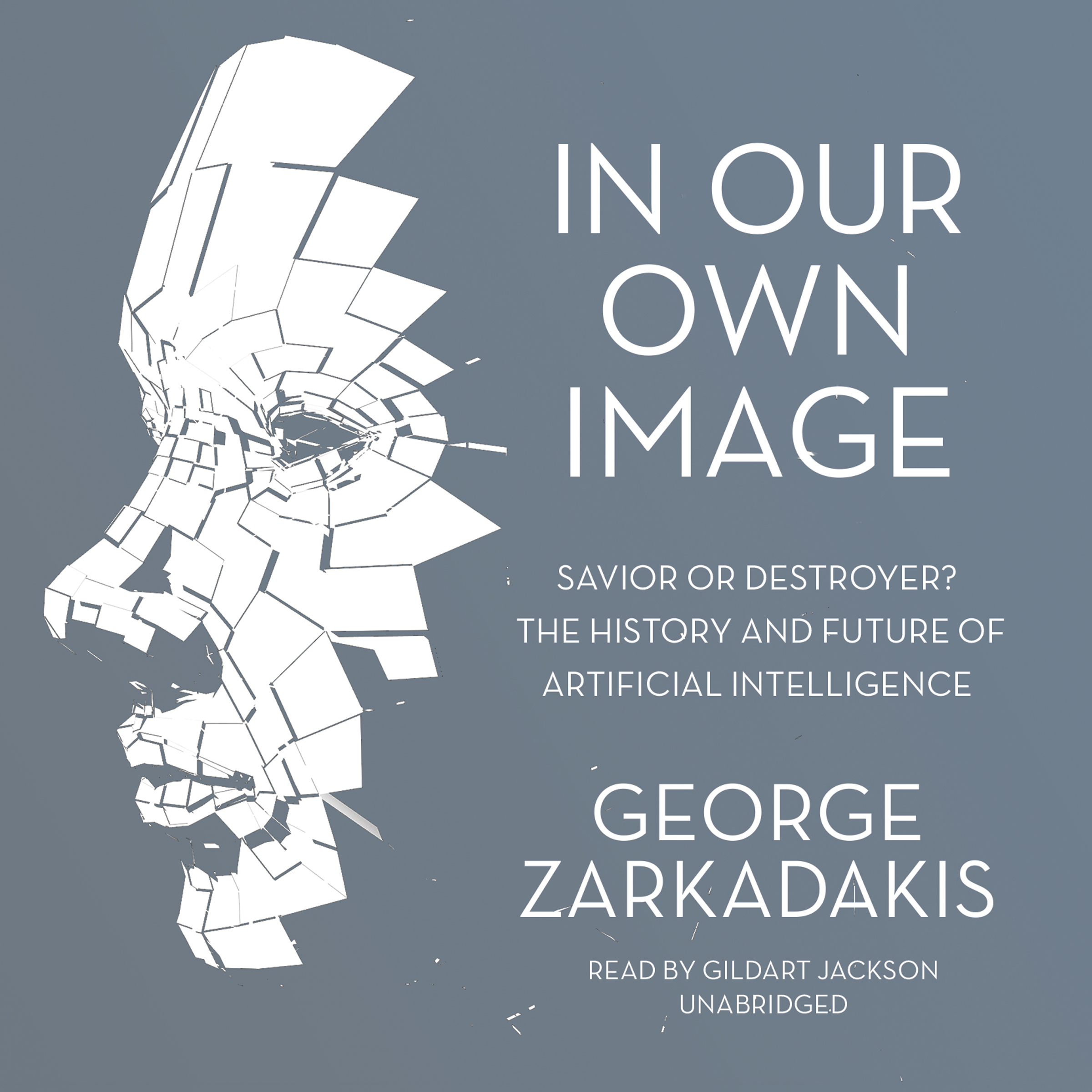 Printable In Our Own Image: Savior or Destroyer? The History and Future of Artificial Intelligence Audiobook Cover Art