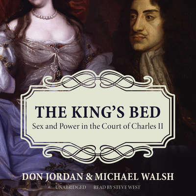 The King's Bed: Sex and Power in the Court of Charles II Audiobook, by Don Jordan