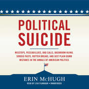 Political Suicide: Missteps, Peccadilloes, Bad Calls, Backroom Hijinx, Sordid Pasts, Rotten Breaks, and Just Plain Dumb Mistakes in the Annals of American Politics, by Erin McHugh