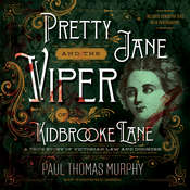 Pretty Jane and the Viper of Kidbrooke Lane: A True Story of Victorian Law and Disorder, by Paul Thomas Murphy