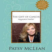 The Gift of Cancer: My Greatest Teacher Audiobook, by Patsy McLean
