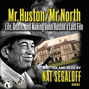 Mr. Huston / Mr. North:  Life, Death, and Making John Huston's Last Film, by Nat Segaloff