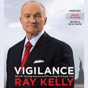 Vigilance: My Life Serving America and Protecting Its Empire City, by Ray Kelly