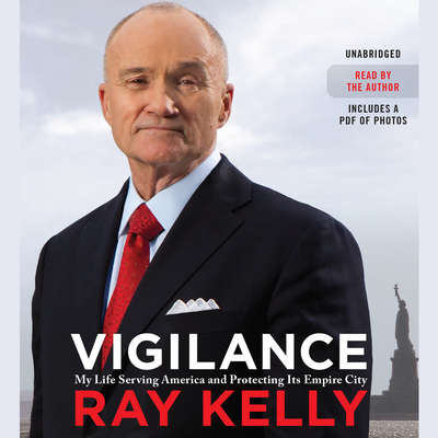Vigilance: My Life Serving America and Protecting Its Empire City Audiobook, by Ray Kelly