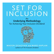 SET for Inclusion: An Underlying Methodology for Achieving Your Inclusion Dividend, by Mark Kaplan, Mason Donovan