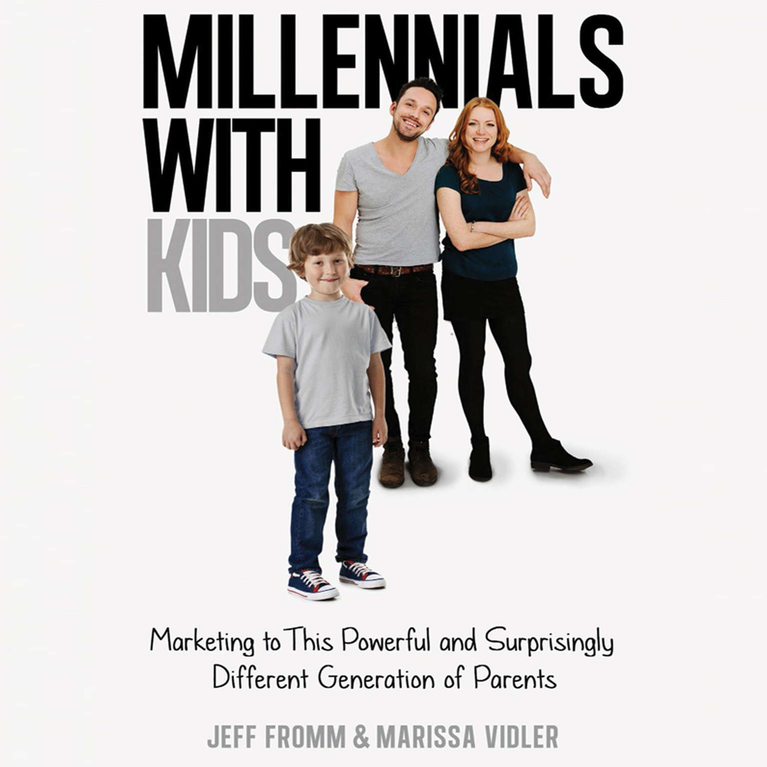 Millennials With Kids: Marketing to this Powerful and Surprisingly Different Generation of Parents Audiobook, by Jeff Fromm
