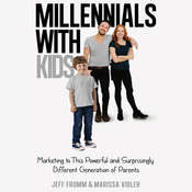 Millennials with Kids: Marketing to This Powerful and Surprisingly Different Generation of Parents Audiobook, by Jeff Fromm, Marissa Vidler