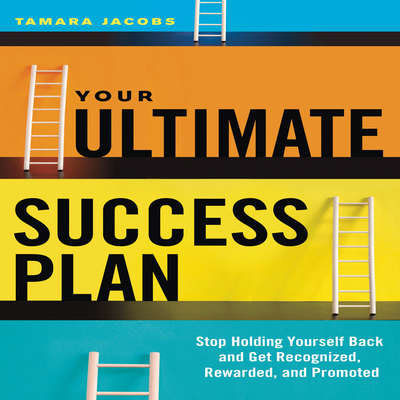 Your Ultimate Success Plan: Stop Holding Yourself Back and Get Recognized, Rewarded and Promoted Audiobook, by Tamara Jacobs