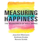 Measuring Happiness: The Economics of Well-Being, by Joachim Weimann, Ronnie Sch¿b, Andreas Knabe, Ronnie Schöb