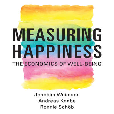 Measuring Happiness: The Economics of Well-Being Audiobook, by Joachim Weimann