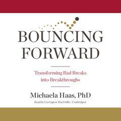 Bouncing Forward: Transforming Bad Breaks into Breakthroughs Audiobook, by Michaela Haas