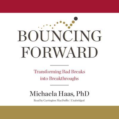 Bouncing Forward: Transforming Bad Breaks into Breakthroughs Audiobook, by