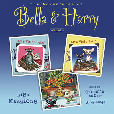 The Adventures of Bella & Harry, Vol. 1: Let's Visit Paris!, Let's Visit London!, and Christmas in New York City! Audiobook, by Lisa Manzione