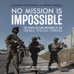 No Mission Is Impossible: The Death-Defying Missions of the Israeli Special Forces  Audiobook, by Michael Bar-Zohar, Nissim Mishal