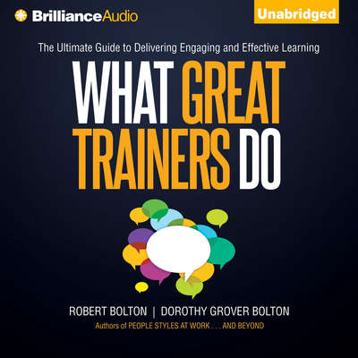 What Great Trainers Do: The Ultimate Guide to Delivering Engaging and Effective Learning Audiobook, by Robert Bolton