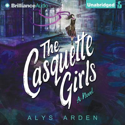 The Casquette Girls: A Novel Audiobook, by Alys Arden