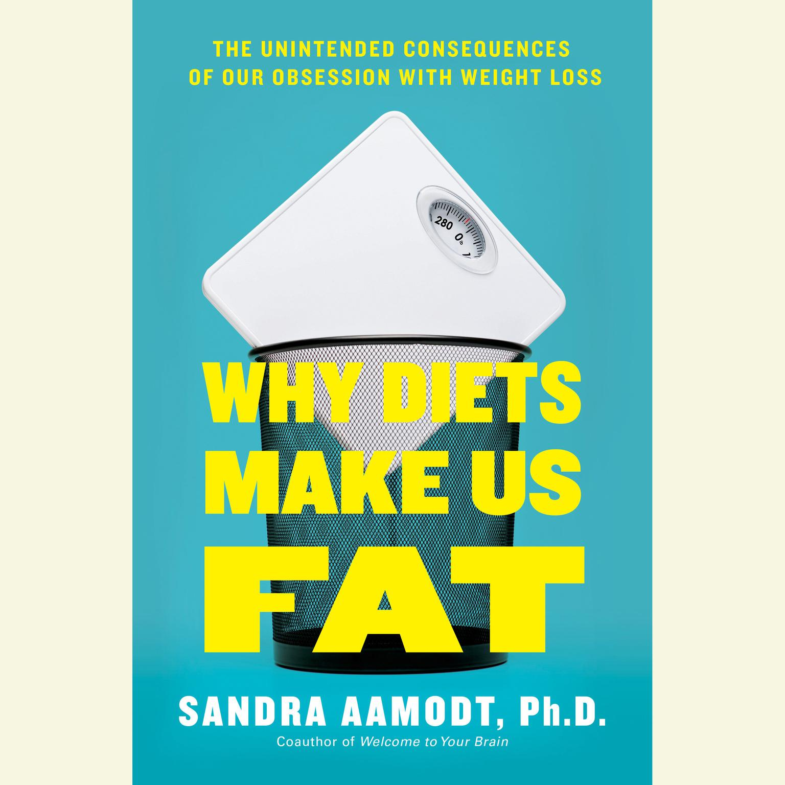 Printable Why Diets Make Us Fat: The Unintended Consequences of Our Obsession With Weight Loss Audiobook Cover Art