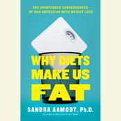 Diets Make You Fat: A Neuroscientist Explains How Your Brain Fights Weight Loss and What to Do About, by Sandra Aamodt