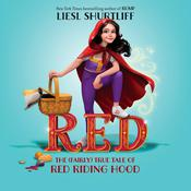 Red: The True Story of Red Riding Hood: The True Story of Red Riding Hood, by Liesl Shurtliff