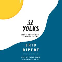 32 Yolks: From My Mothers Table to Working the Line Audiobook, by Eric Ripert, Veronica Chambers