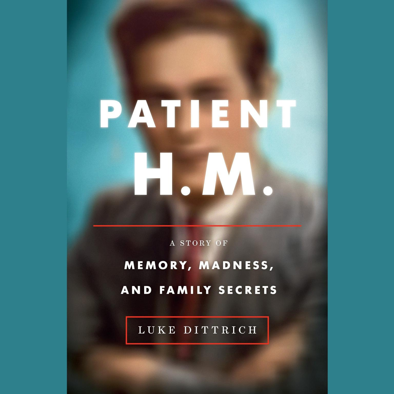 Printable Patient H.M.: A Story of Memory, Madness, and Family Secrets Audiobook Cover Art