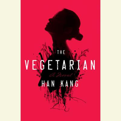 The Vegetarian: A Novel Audiobook, by Han Kang