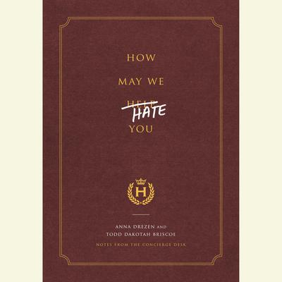 How May We Hate You?: Notes from the Concierge Desk Audiobook, by Anna Drezen