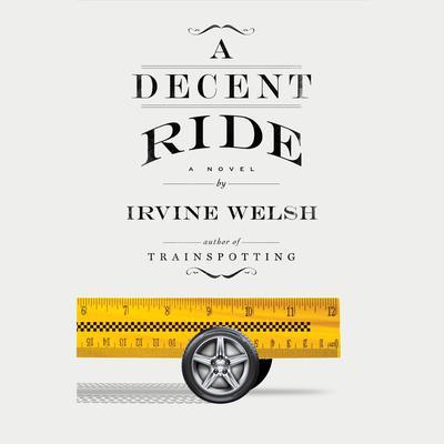 A Decent Ride: A Novel Audiobook, by Irvine Welsh