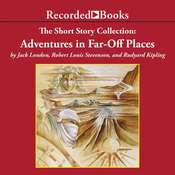 The Adventures in Far-Off Places: The Short Story Collection, by Jack London, Robert Louis Stevenson, Rudyard Kipling