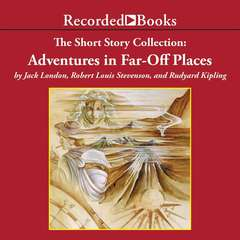 The Adventures in Far-Off Places: The Short Story Collection Audiobook, by Jack London, Robert Louis Stevenson, Rudyard Kipling