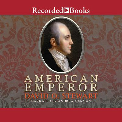 American Emperor: Aaron Burrs Challenge to Jeffersons America Audiobook, by David O. Stewart