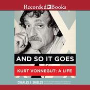 And So It Goes: Kurt Vonnegut: A Life, by Charles J. Shields