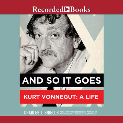 And So It Goes: Kurt Vonnegut: A Life Audiobook, by Charles J. Shields