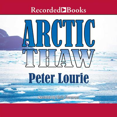 Arctic Thaw: The People of the Whale in a Changing Climate Audiobook, by Peter Lourie