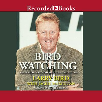 Bird Watching: On Playing and Coaching the Game I Love Audiobook, by Larry Bird